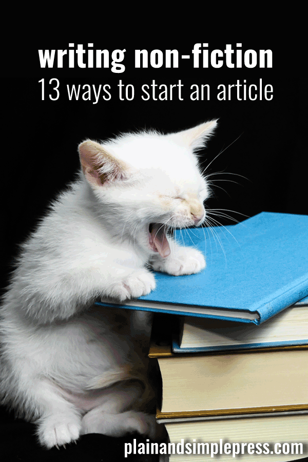 When writing a magazine article or blog post, you've got to connect with the reader quickly. Here are 13 ways to start a non-fiction article.
