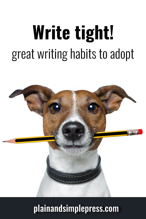 Be brief. Writing habits that will help improve your writing. (Cut adverbs and adjectives, watch for wordy habits, and more.)