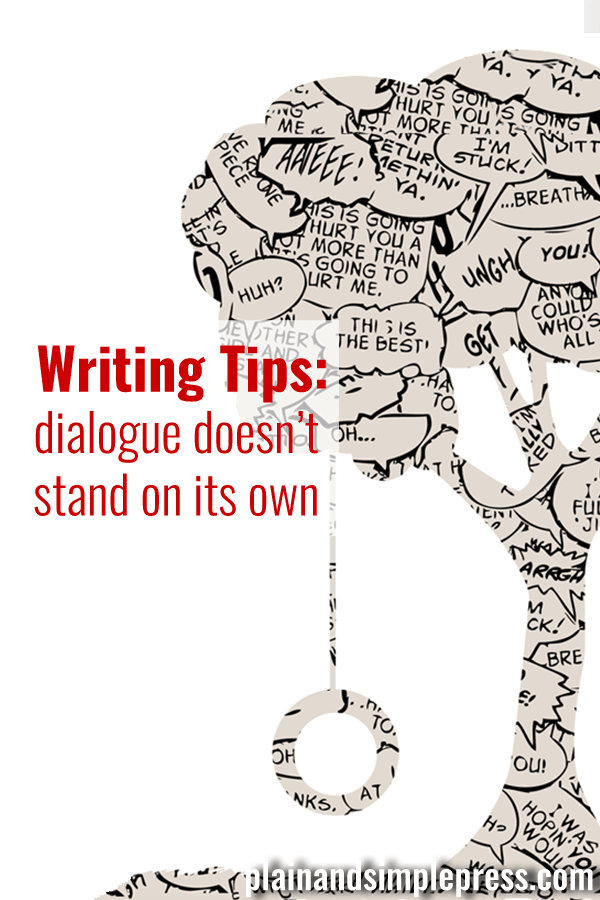 (Tips on writing better dialogue.) Whenever you use dialogue, use it to accomplish something. Don't throw it in there because you think fiction has to have dialog.