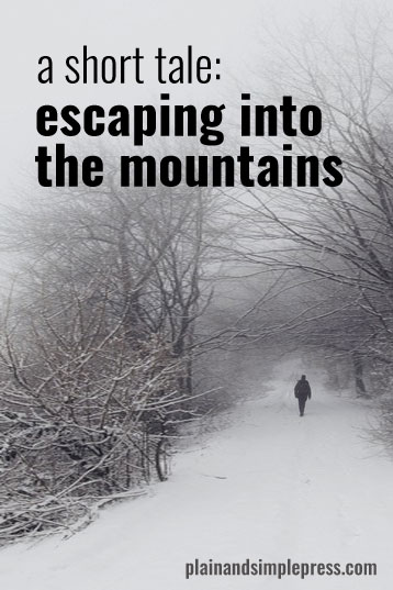 A short tale: Escaping into the mountains
